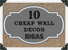 Cheap Wall Decor - Ideas for budget decorators!
