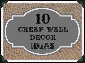 Cheap Wall Decor - Ideas for budget decorators!